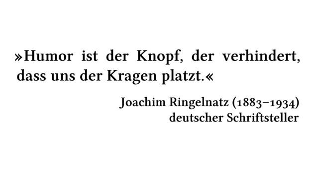 Humor ist der Knopf, der verhindert, dass uns der Kragen platzt. - Joachim Ringelnatz (1883-1934) - deutscher Schriftsteller