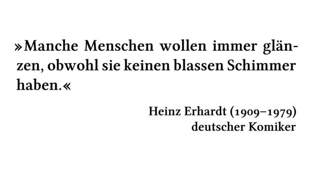 Manche Menschen wollen immer glänzen, obwohl sie keinen blassen Schimmer haben. - Heinz Erhardt (1909-1979) - deutscher Komiker