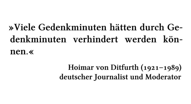 Viele Gedenkminuten hätten durch Gedenkminuten verhindert werden können. - Hoimar von Ditfurth (1921-1989) - deutscher Journalist und Moderator