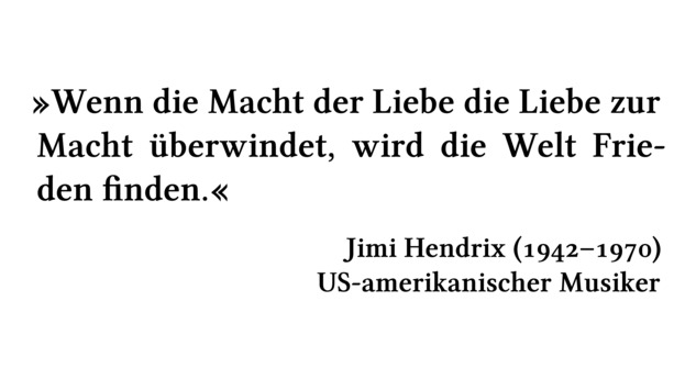 Wenn die Macht der Liebe die Liebe zur Macht überwindet, wird die Welt Frieden finden. - Jimi Hendrix (1942-1970) - US-amerikanischer Musiker