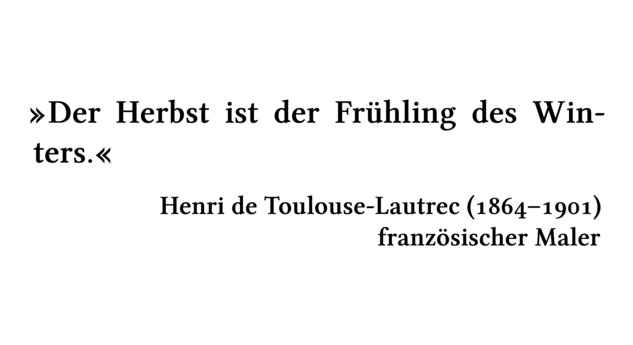 Der Herbst ist der Frühling des Winters. - Henri de Toulouse-Lautrec (1864-1901) - französischer Maler